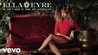 Ella Eyre - We Don't Have To Take Our Clothes Off