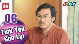 Tình Yêu Còn Lại - Tập 06 | HTV Phim Tình Cảm Việt Nam Hay Nhất 2018