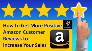 How to Get More Positive Amazon Customer Reviews to Increase Your Sales