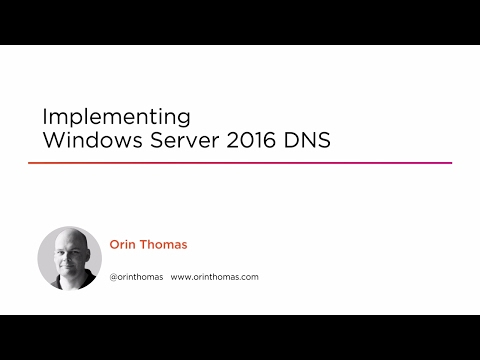 Course Preview: Implementing Windows Server 2016 DNS