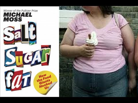 Salt-Sugar-Fat in Foods=Obesity? NYT Author Michael Moss