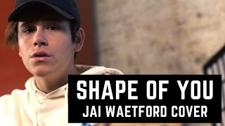 ED SHEERAN - SHAPE OF YOU (JAI WAETFORD ACOUSTIC COVER)