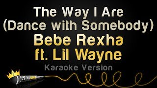 Bebe Rexha ft Lil Wayne The Way I Are Dance With Somebody Karaoke Version