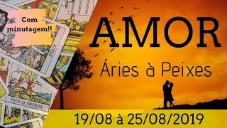 ❤Tarot AMOR Áries à Peixes - 19/08 à 25/08/19