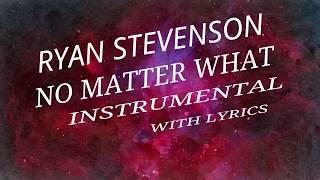 Download Lagu Ryan Stevenson - No Matter What - Instrumental w/ Lyrics Gratis STAFABAND