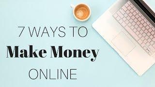 7 Ways to Make Money ONLINE