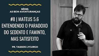 Download Lagu Mateus 5.6 | ENTENDENDO O PARADOXO DO SEDENTO E FAMINTO, MAS SATISFEITO (Por Tassos Lycurgo) Gratis STAFABAND
