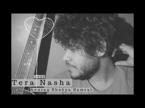 Tera nasha cover song | Nasha | Anurag Shakya Samrat