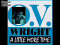O V Wright - A LITTLE MORE TIME