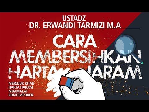 CARA MEMBERSIHKAN HARTA HARAM - Ustadz Dr.Erwandi Tarmizi.MA