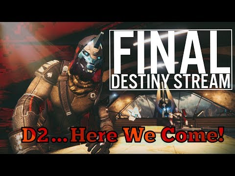 Final Destiny Stream - Farewell Destiny 1…Here's to Destiny 2! (Deleting Weapons after Matches. Lol)