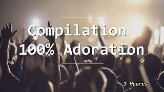 Compilation 100% Adoration [ Vol.1]  (3 heures) | **Worship Fever Channel **