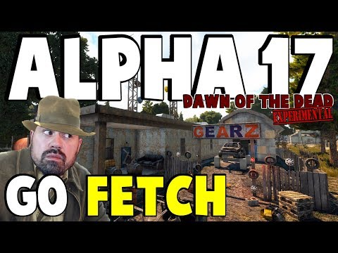 Dawn Of The Dead - Go Fetch | 7 Days To Die Alpha 17 | Part 5