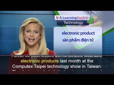 Anh ngữ đặc biệt: Taiwan Wearables (VOA)