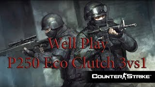 Well Play (P250 Eco Clutch 3vs1) Counter-strike Global Offensive [TR] HD