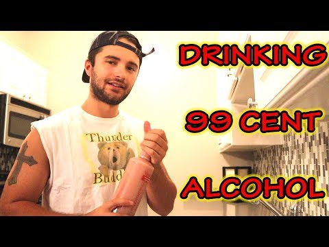 DRINKING 99 CENT ALCOHOL (REACTION)