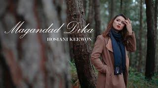 HOSIANI KEEWON - MAGANDAD DIKA (OFFICIAL MUSIC VIDEO)