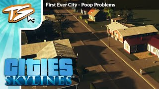 POOP PROBLEMS!! - CITIES: SKYLINES - FIRST EVER CITY #2