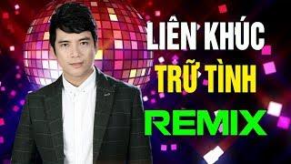 LK Nhạc Trữ Tình REMIX 2019 | Liên Khúc Bolero remix 2019 - Siêu Phẩm Nhạc Vàng Remix Hay Nhất 2019