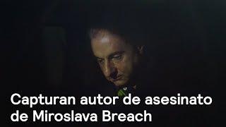Capturan a autor intelectual de asesinato de Miroslava Breach - Noticias con Karla Iberia