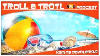 Troll & Trotl [Podcast] - Part. 10 - Teória dovolenky