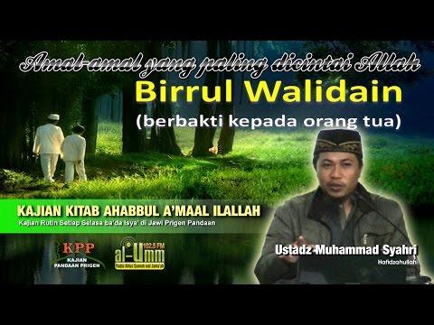 06 BIRRUL WALIDAIN ( AMAL AMAL YANG PALING DICINTAI ALLAH )  USTADZ MUHAMMAD SYAHRI