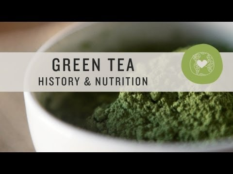 Green Tea History & Nutrition - Superfoods
