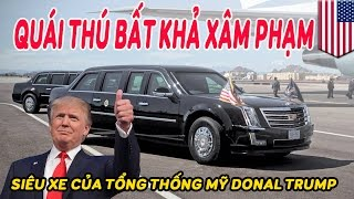 Hé lộ siêu xe của Tổng thống Mỹ Donal Trump   Quái thú bất khả xâm phạm