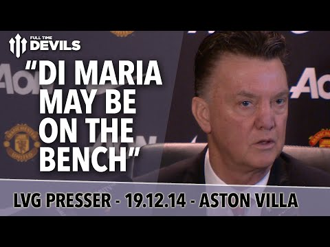 Di Maria On The Bench?  | Aston Villa Vs Manchester United  | Van Gaal Press Conference