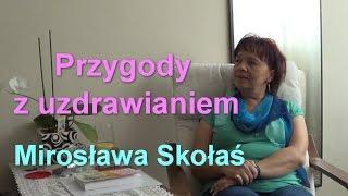 Przygody z uzdrawianiem - Mirosława Skołaś