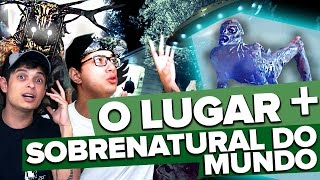 O LUGAR MAIS SOBRENATURAL DO MUNDO