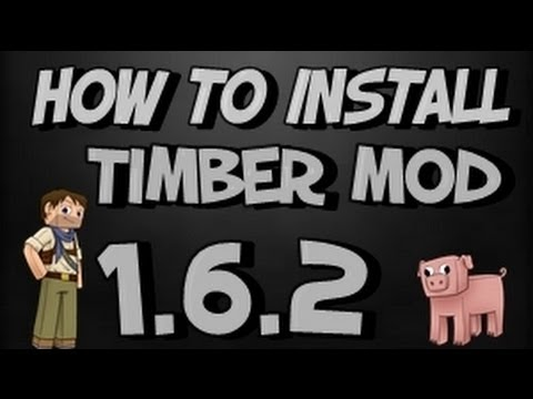 ★ How To Install  TIMBER mod for Minecraft 1.6.2