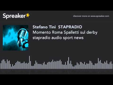 Momento Roma Spalletti sul derby stapradio audio sport news