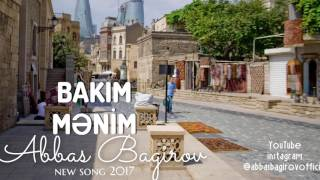 Abbas Bagirov - Bakim Menim / new song 2017