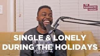Being Single & Lonely During the Holidays | The Roommates Podcast