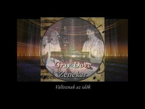 Változnak az idők - Gray Dove Zenekar