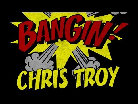 Chris Troy - Bangin!