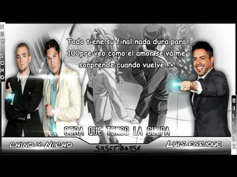 Chino Y Nacho Ft. Luis Enrique - ¿será Que Tengo La Culpa? ♫new Music♫ video