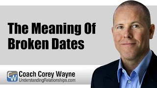 The Meaning Of Broken Dates