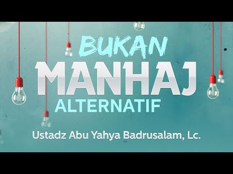Ceramah Agama: Bukan Manhaj Alternatif (Ustadz Abu Yahya Badrusalam, Lc.)