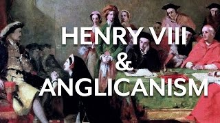 Henry VIII & Early Anglicanism