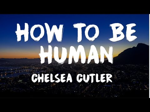 Download Chelsea Cutler - How To Be Human s Mp4 baru