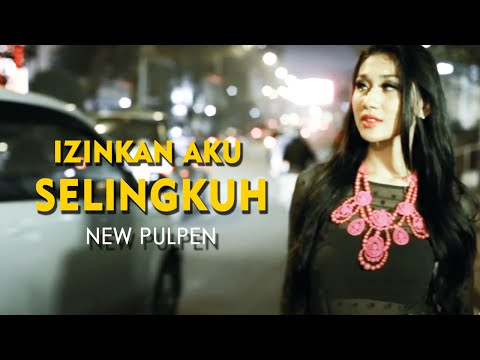 Download Lagu New Pulpen - Izinkan Aku Selingkuh [Official Music Video Clip] MP3 Free