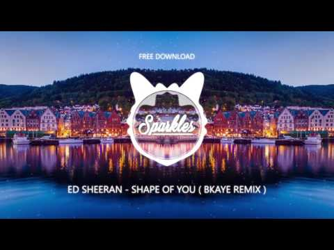 ED SHEERAN - SHAPE OF YOU ( BKAYE REMIX ) ( FREE DOWNLOAD )