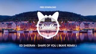 download lagu Ed Sheeran - Shape Of You  Bkaye Remix gratis