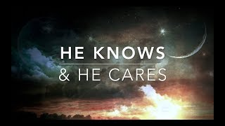 He Knows & He Cares - Peaceful Music | Prayer Music | Worship Music | Relaxation Music | Sleep Music