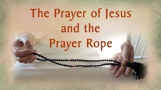 The Prayer of Jesus and the Prayer Rope