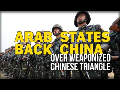 ARAB STATES BACK CHINA OVER WEAPONIZED CHINESE TRIANGLE IN THE SOUTH CHINA SEA