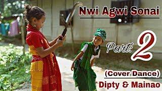 Nwi agwi sonai (Cover Dance) Part-2 || नै आगोइ सनाय लांदांआव खिनाय || Dipty & Mainao