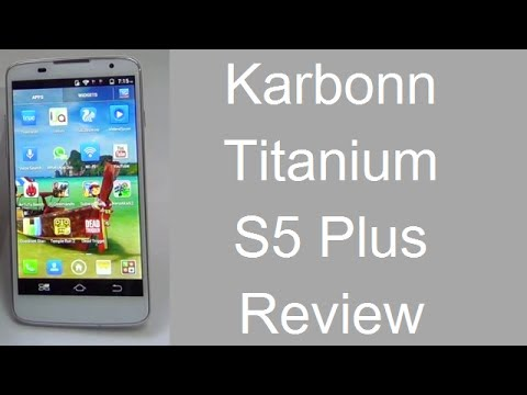 Karbonn Titanium S5 Plus Review- Features. Camera. Gaming. Benchmarks And Performance HD